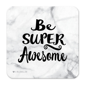 Be Super Awesome