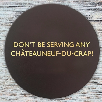 Don't be serving any Châteauneuf-du-crap!