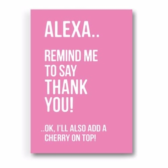 Alexa.. remind me to say Thank You!