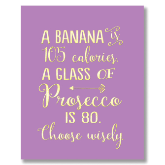 Banana, Prosecco, Choose Wisely