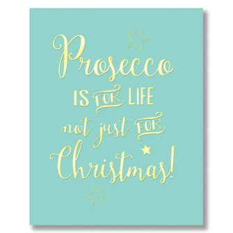 Prosecco Is For Life, Not Just Christmas