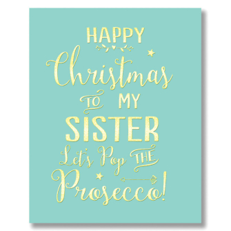 Happy Christmas Sister, Pop The Prosecco