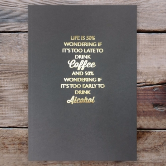 Life is 50% Too Late For Coffee, 50% Too Early For Alcohol