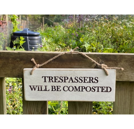 Garden Sign - Trespassers will be Composted NEW
