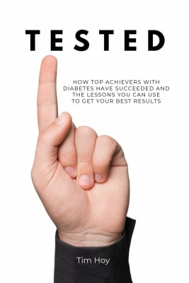 Tim Hoy: Tested — How Top Achievers with Diabetes Have Succeeded