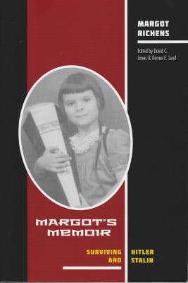 David C. Jones and Darren E. Lund: Margot's Memoir--Surviving Hitler and Stalin
