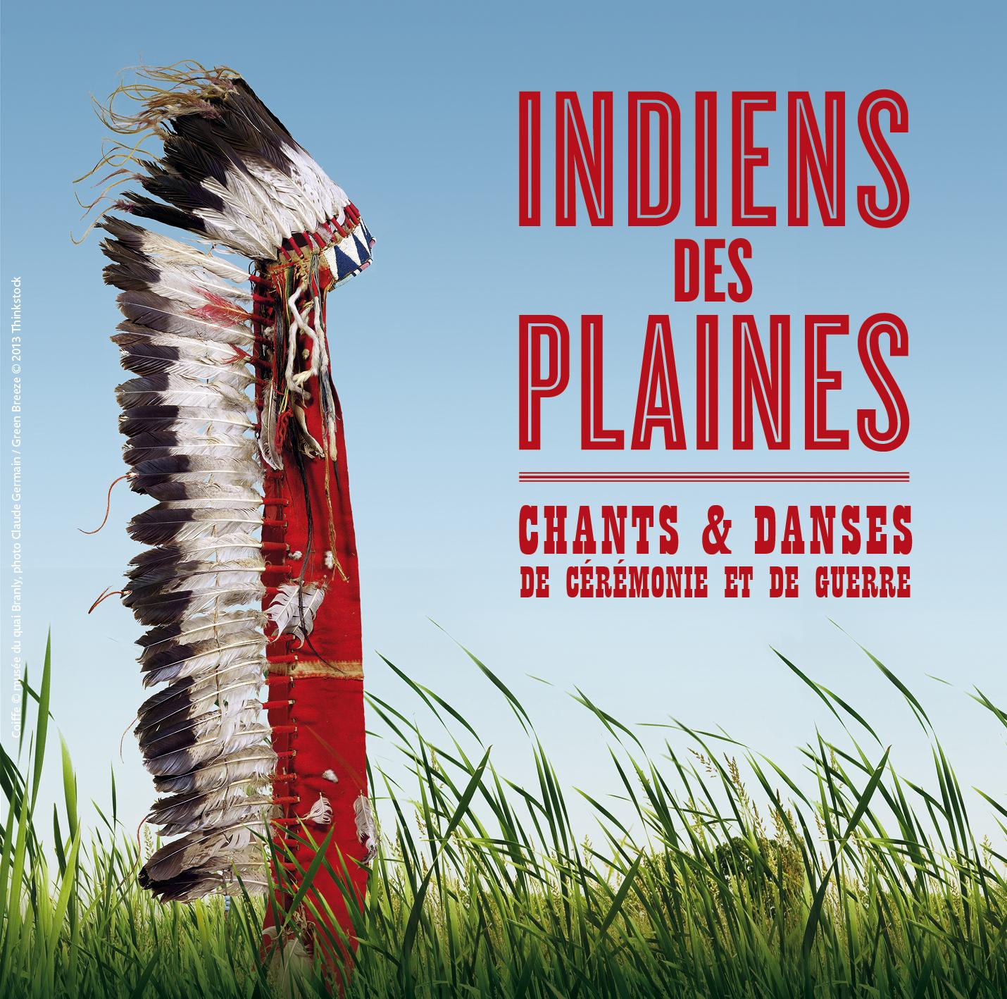 Indiens des Plaines : Chants et Danses de Cérémonie et de Guerre