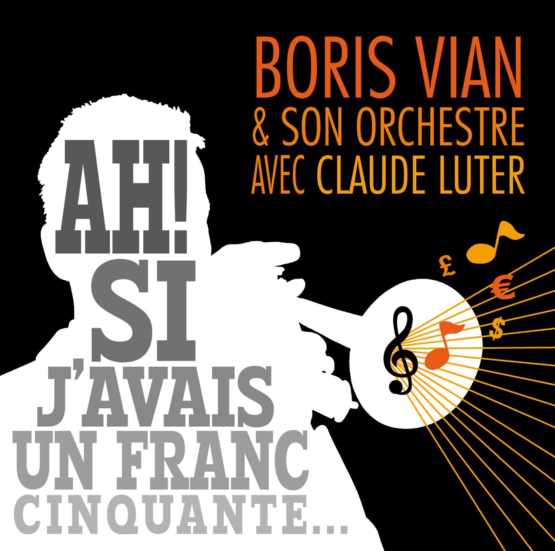 Boris Vian & Claude Luter - Ah ! Si J'avais Un Franc Cinquante