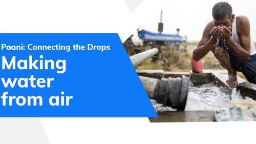 Paani: Connecting the Drops| Making water from air?