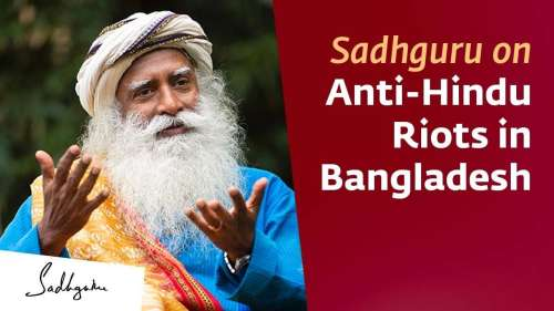 Sadhguru on Anti-Hindu riots in Bangladesh