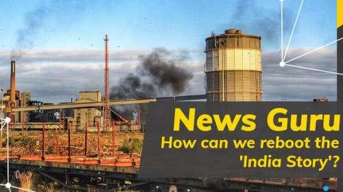 News Guru| How can we reboot the 'India Story'?