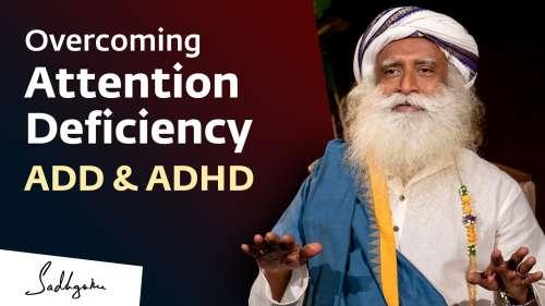 Overcoming Attention Deficiency - ADD & ADHD | Sadhguru