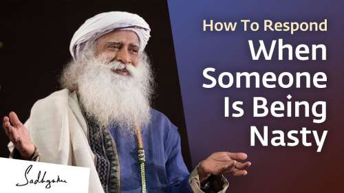 How to respond when someone is being nasty | Sadhguru