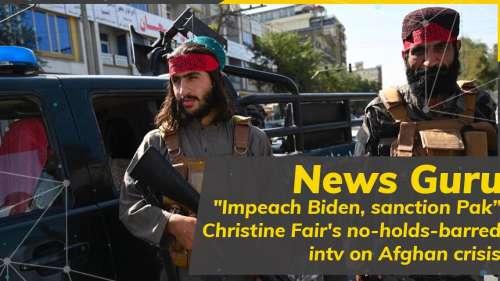 "News Guru| ""Impeach Biden, sanction Pakistan"": Christine Fair on Afghan crisis"