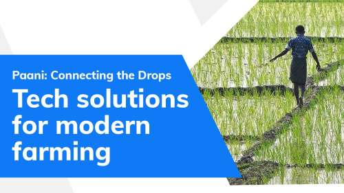Paani: Connecting the Drops| Tech solutions for modern farming