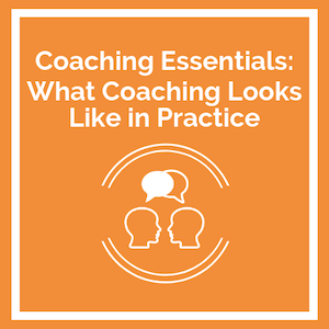 Coaching Essentials What Coaching Looks Like in Practice course logo