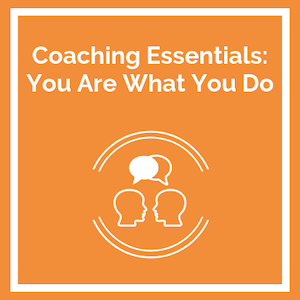 Coaching Essentials You Are What You Do course logo