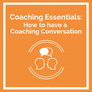 Coaching Essentials Coaching Conversations