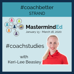 MastermindEd #coachstudies with Keri-Lee Beasley