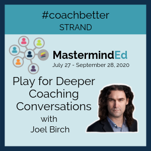 Play for Deeper Coaching Conversations with Joel Birch