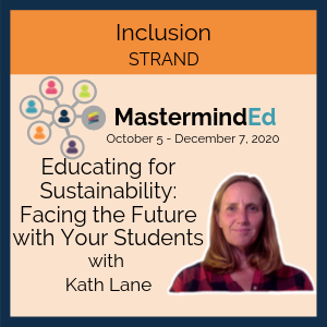 Educating for Sustainability Facing the Future with your Students with Kath Lane