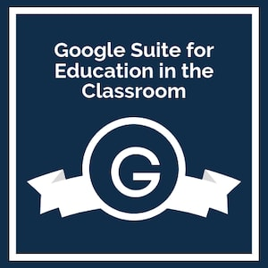 Google Suite for Education in the Classroom