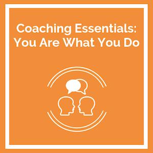 Coaching Essentials You Are What You Do course logo