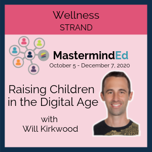 Raising Children in the Digital Age with Will Kirkwood