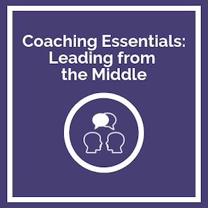 Coaching Essentials: Leading from the Middle