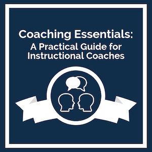 Coaching Essentials: A Practical Guide for Instructional Coaches