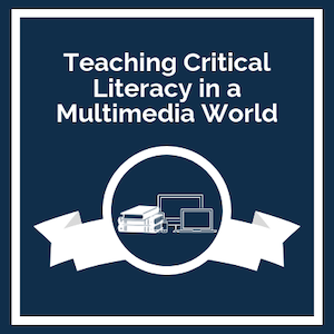 Teaching Critical Literacy in a Multimedia World