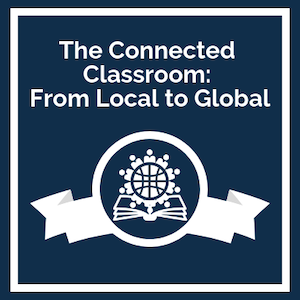 The Connected Classroom: From Local to Global