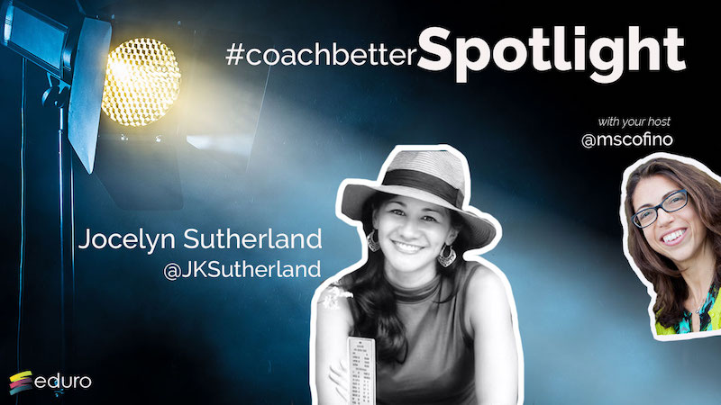 Episode 57 #Coachbetter Spotlight with Jocelyn Sutherland