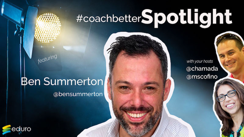 Episode 40: #coachbetter Coach Spotlight with Ben Summerton