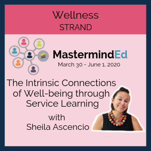 The Intrinsic Connections of Well-being through Service Learning with Sheila Ascencio