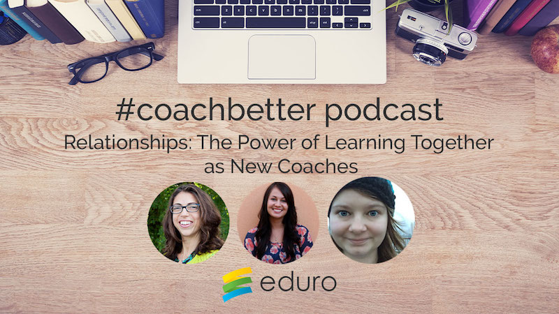 Episode 17: Relationships: The Power of Learning Together as New Coaches