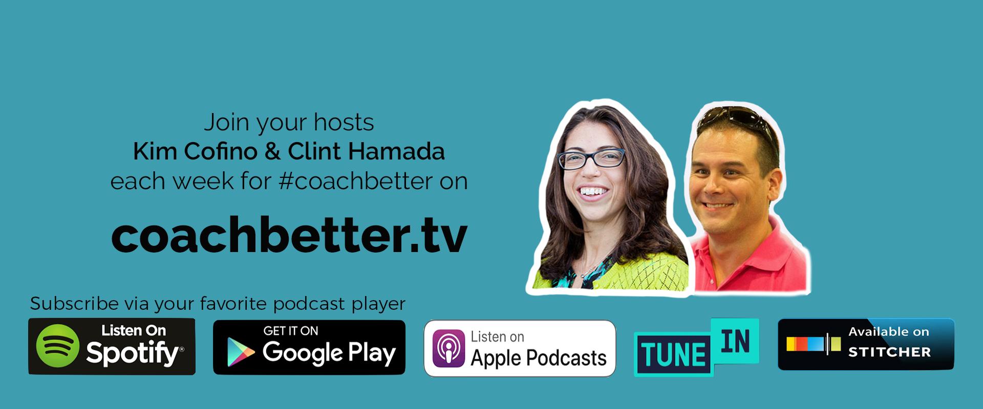 #coachbetter podcast with Kim Cofino & Clint Hamada