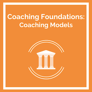 Coaching Foundations: Coaching Models