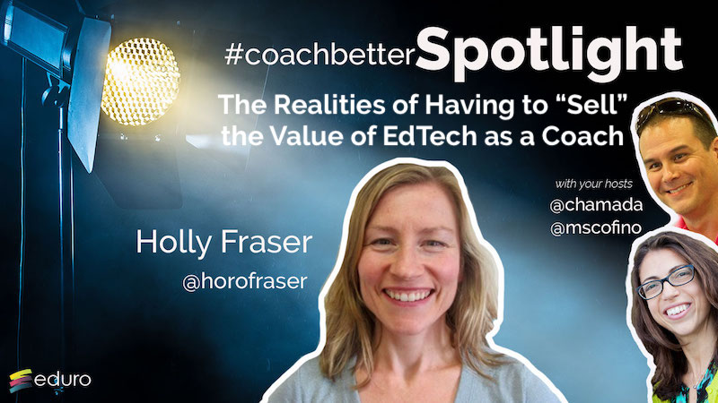 "Episode 74: The Realities of Having to ""Sell"" the Value of EdTech as a Coach with Holly Fraser"