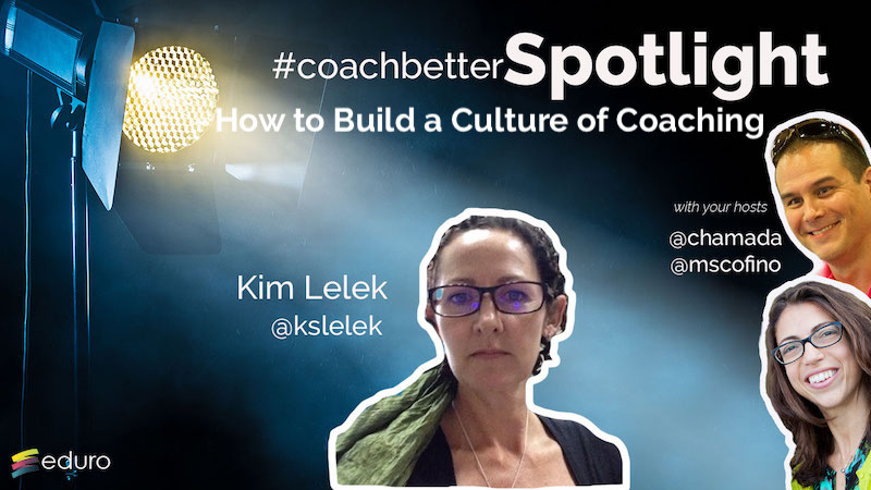 Episode 66: #coachbetter How to Build a Culture of Coaching with Kim Lelek