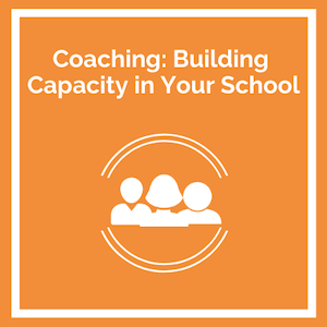 Coaching: Building Capacity in Your School