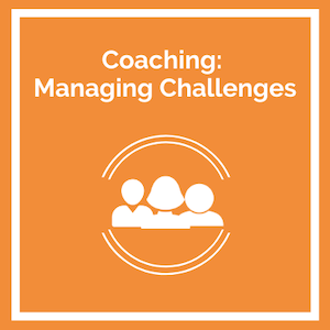 Coaching: Managing Challenges