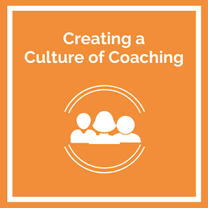 Creating a Culture of Coaching