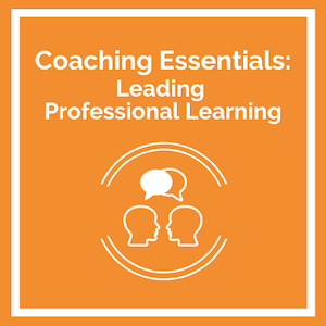 Coaching Essentials: Leading Professional Learning