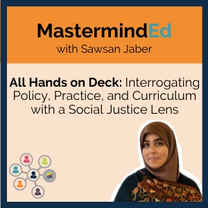 MastermindEd: Social Justice for Educators with Sawsan Jaber