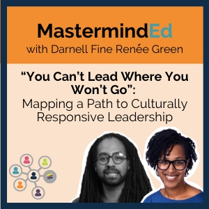 MastermindEd: Constructing a Culturally Responsive School with Darnell Fine & Renee Green