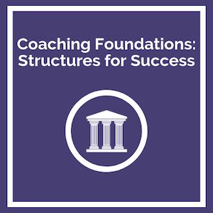 Coaching Foundations: Structures for Success