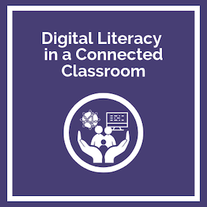 Digital Literacy in a Connected Classroom