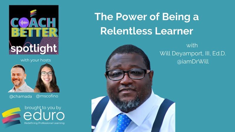 #coachbetter Episode 103 with Dr. Will Deyamport : The Power of Being a Relentless Learner