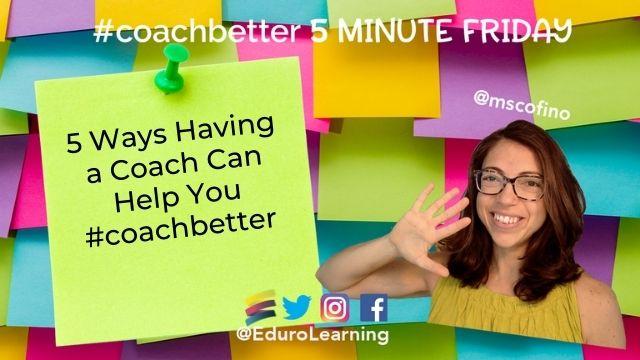 5 Ways Having a Coach Can Help You #coachbetter